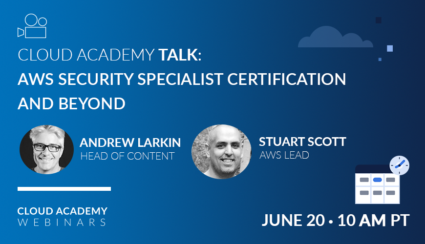 Cloud Academy Talk: AWS Security Specialist Certification and Beyond