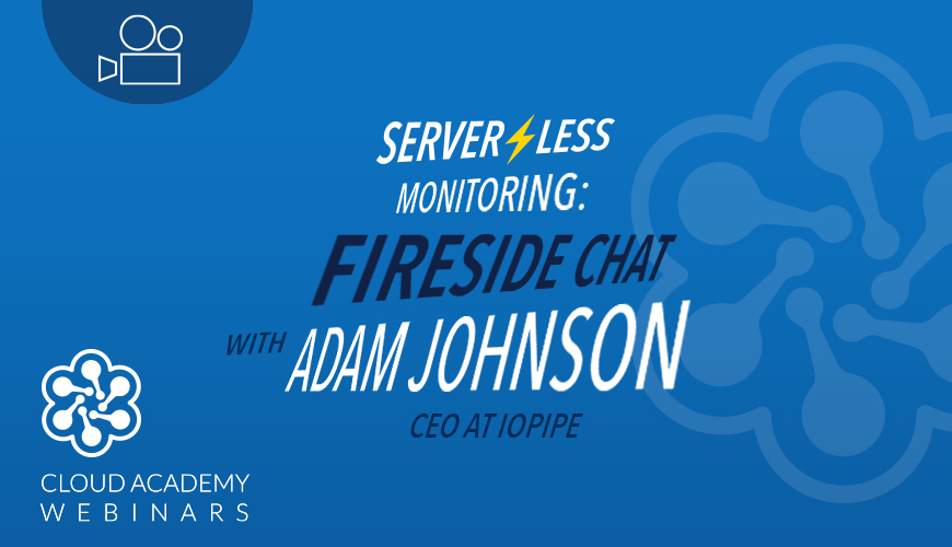 Serverless Monitoring: fireside chat with Adam Johnson, CEO at IOpipe
